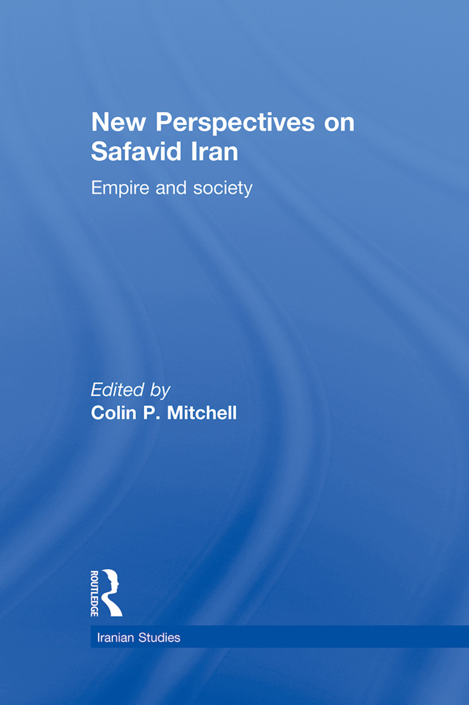 New Perspectives on Safavid Iran: Empire and Society (Hardback) book cover