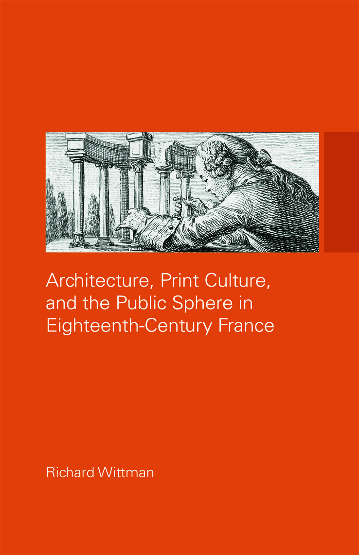 Architecture, Print Culture and the Public Sphere in Eighteenth-Century France (Hardback) book cover