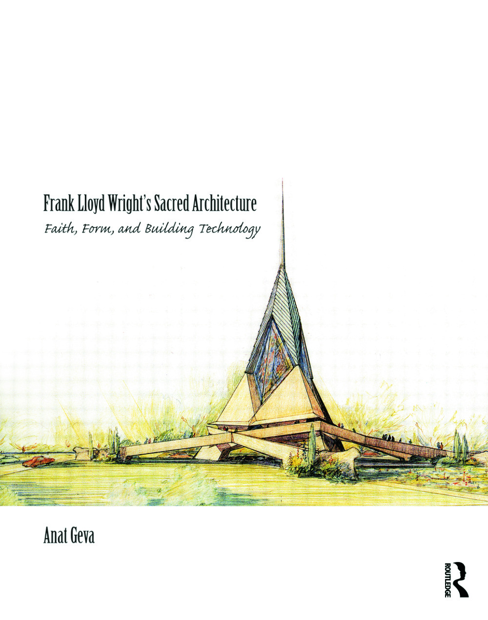 Frank Lloyd Wright's Sacred Architecture: Faith, Form and Building Technology book cover