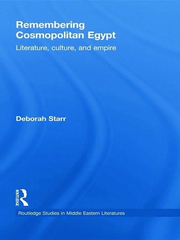 Remembering Cosmopolitan Egypt: Literature, culture, and empire (Hardback) book cover