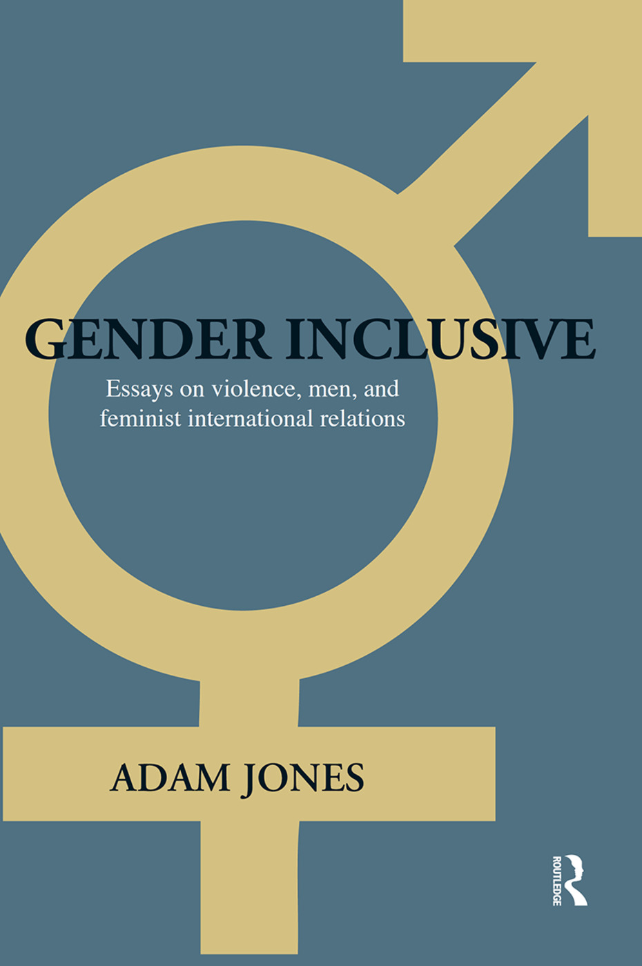 Gender Inclusive: Essays on violence, men, and feminist international relations, 1st Edition (Hardback) book cover