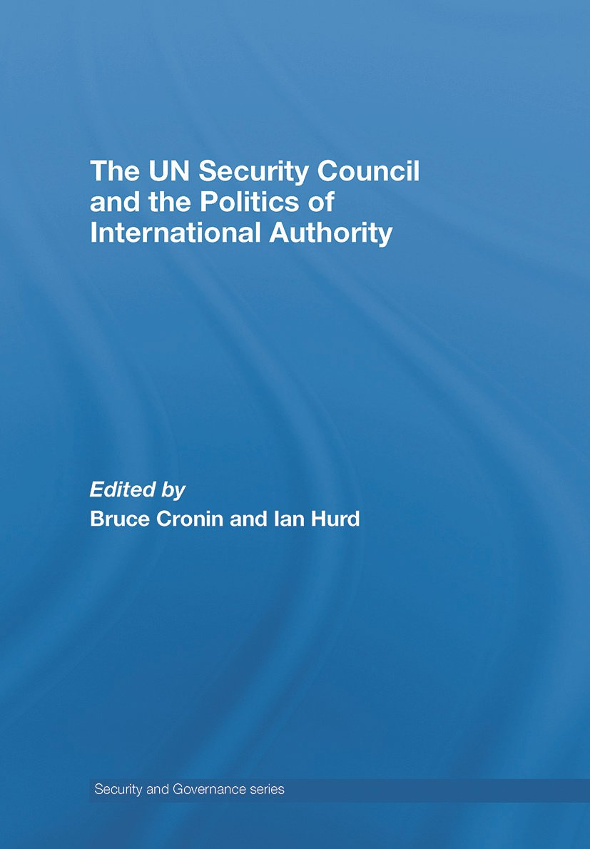 The UN Security Council and the Politics of International Authority: 1st Edition (Hardback) book cover
