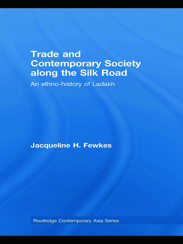 Trade and Contemporary Society along the Silk Road: An ethno-history of Ladakh (Hardback) book cover