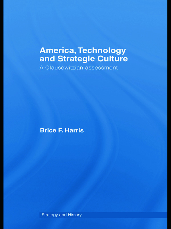 America, Technology and Strategic Culture: A Clausewitzian Assessment (Hardback) book cover