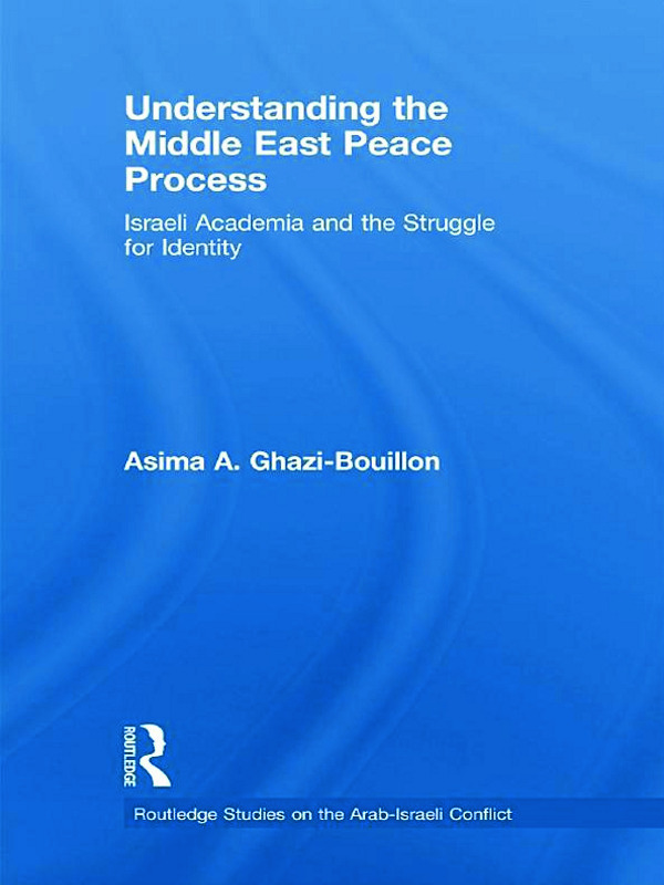 Understanding the Middle East Peace Process: Israeli Academia and the Struggle for Identity (Hardback) book cover