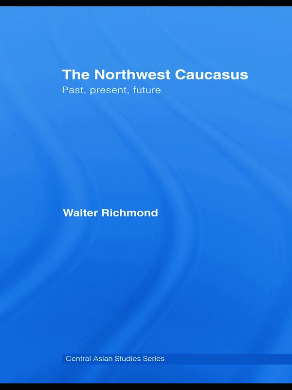 The Northwest Caucasus: Past, present, future, 1st Edition (Hardback) book cover