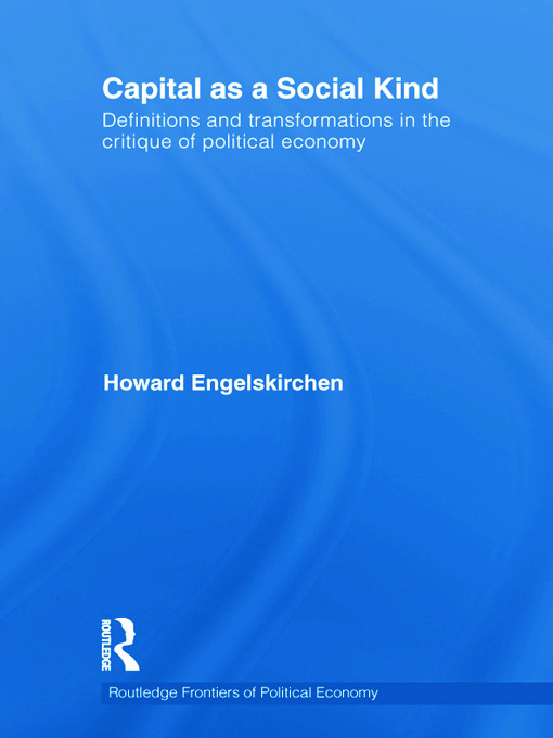 Capital as a Social Kind: Definitions and Transformations in the Critique of Political Economy (Hardback) book cover