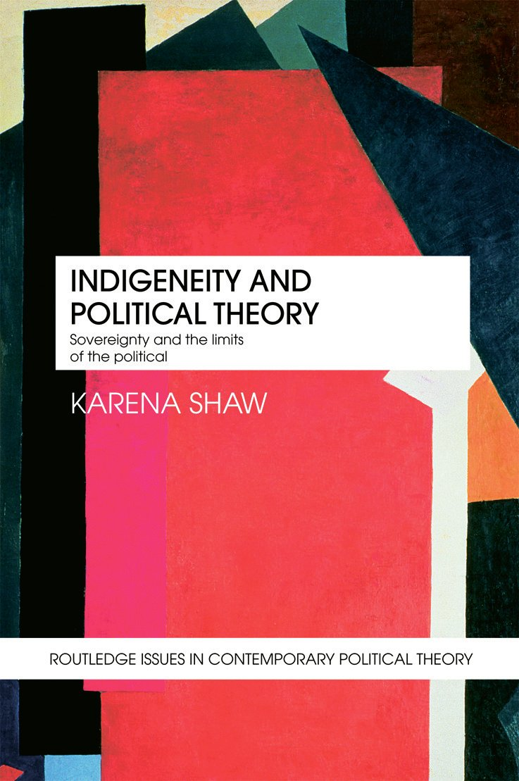 Indigeneity and Political Theory: Sovereignty and the Limits of the Political (Paperback) book cover