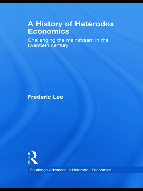 A History of Heterodox Economics: Challenging the mainstream in the twentieth century, 1st Edition (Hardback) book cover