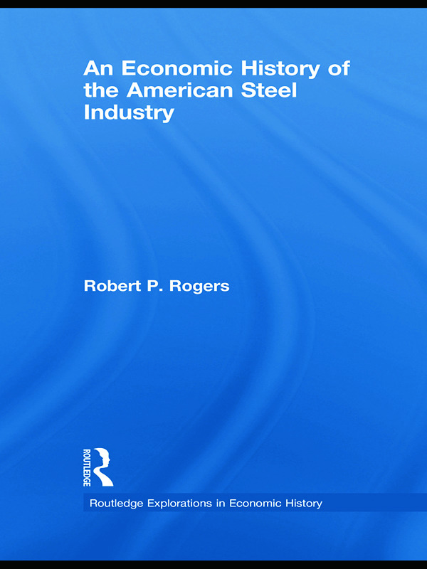 An Economic History of the American Steel Industry (Hardback) book cover