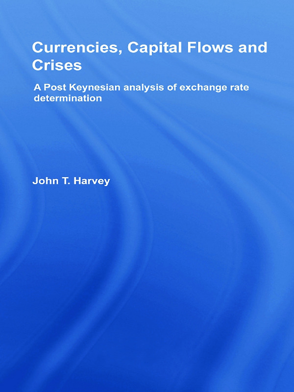 Currencies, Capital Flows and Crises: A post Keynesian analysis of exchange rate determination book cover