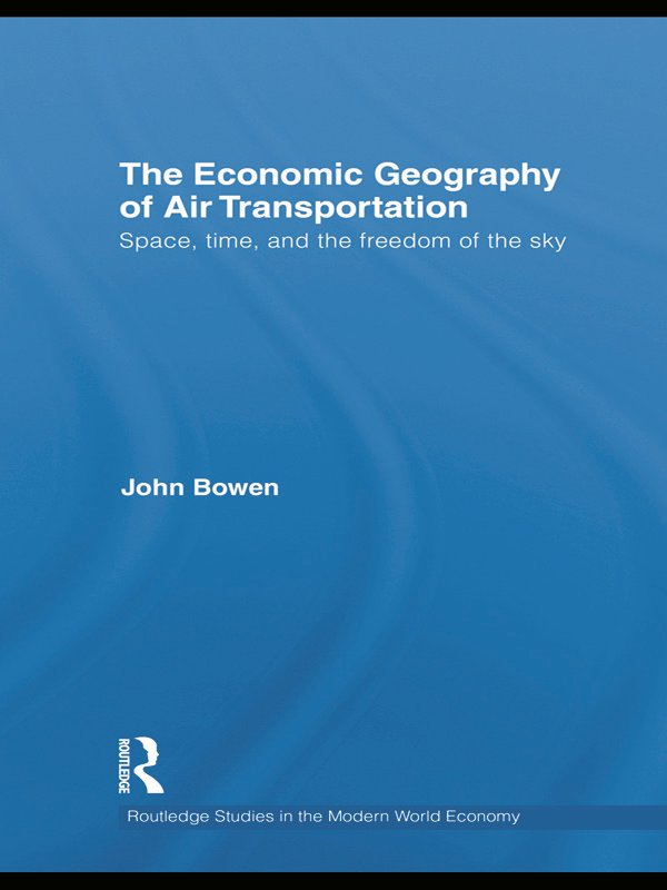 The Economic Geography of Air Transportation: Space, Time, and the Freedom of the Sky (Hardback) book cover
