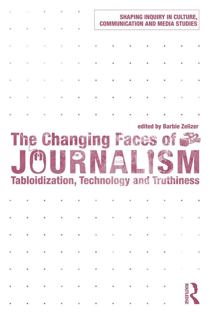 The Changing Faces of Journalism: Tabloidization, Technology and Truthiness (Paperback) book cover