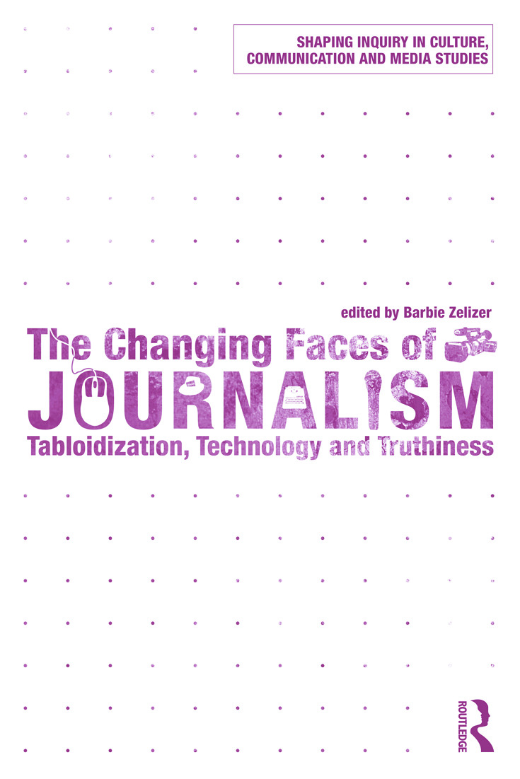 The Changing Faces of Journalism: Tabloidization, Technology and Truthiness book cover