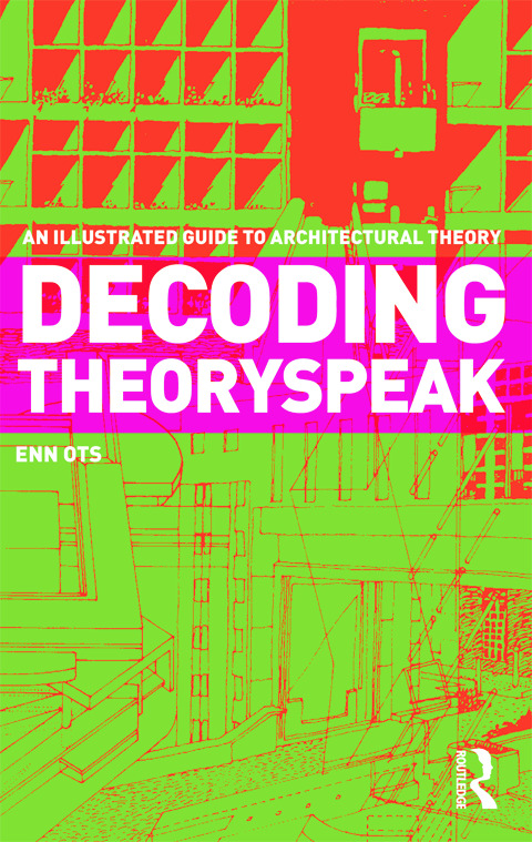 Decoding Theoryspeak: An Illustrated Guide to Architectural Theory book cover