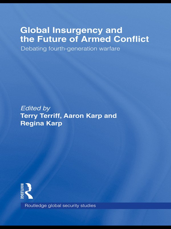 Global Insurgency and the Future of Armed Conflict: Debating Fourth-Generation Warfare, 1st Edition (e-Book) book cover