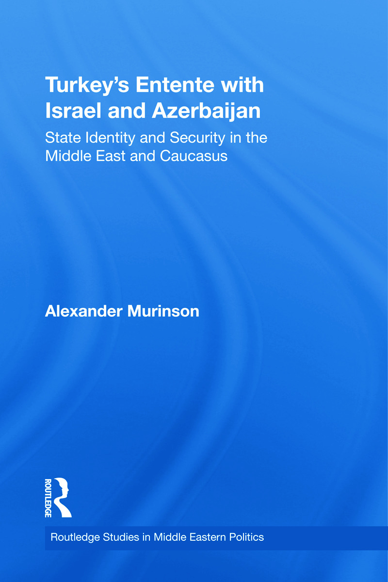 Turkey's Entente with Israel and Azerbaijan: State Identity and Security in the Middle East and Caucasus (Hardback) book cover