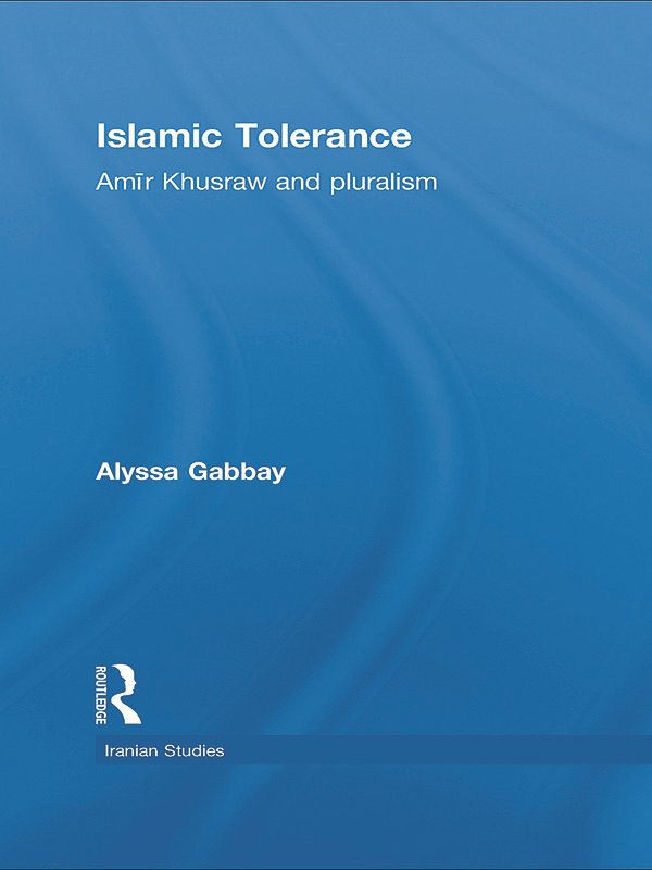 Islamic Tolerance: Amir Khusraw and Pluralism, 1st Edition (Hardback) book cover