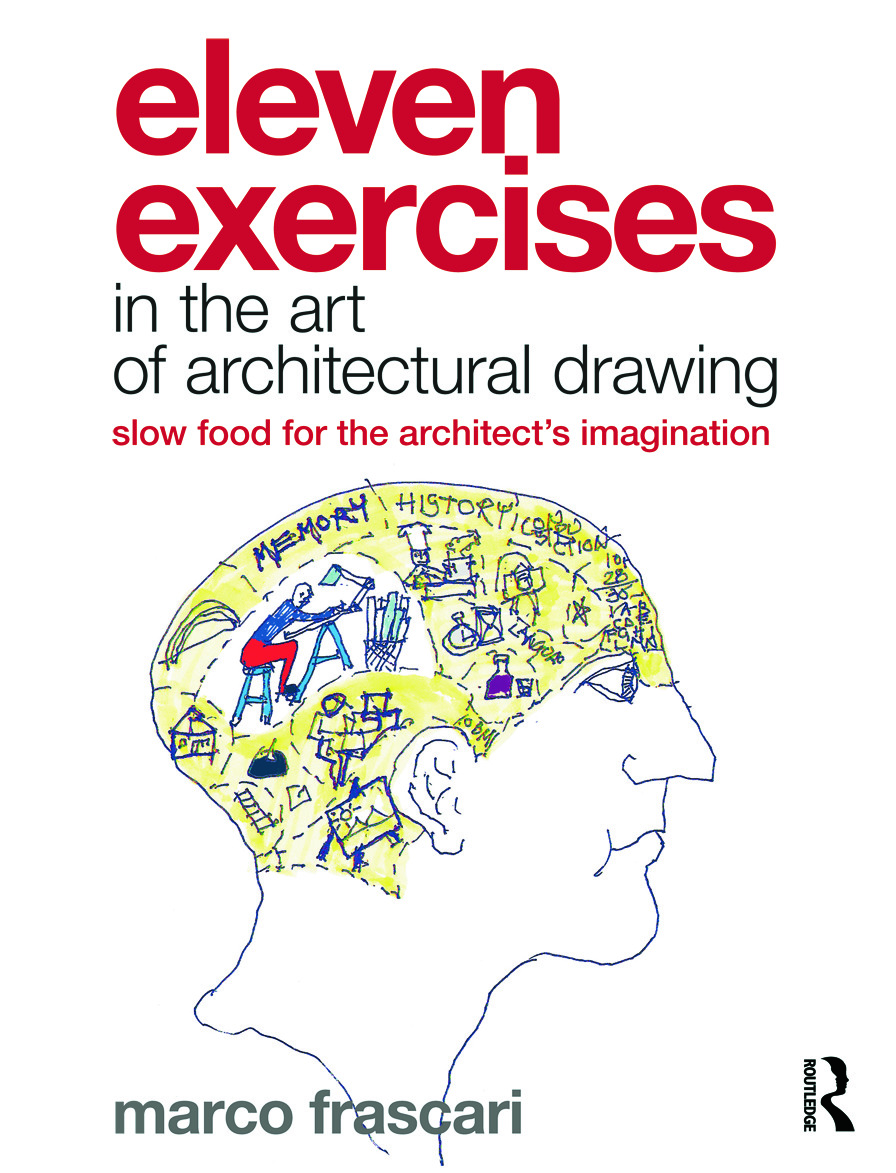 Eleven Exercises in the Art of Architectural Drawing: Slow Food for the Architect's Imagination (Paperback) book cover