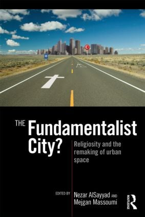 The Fundamentalist City?: Religiosity and the Remaking of Urban Space, 1st Edition (Paperback) book cover