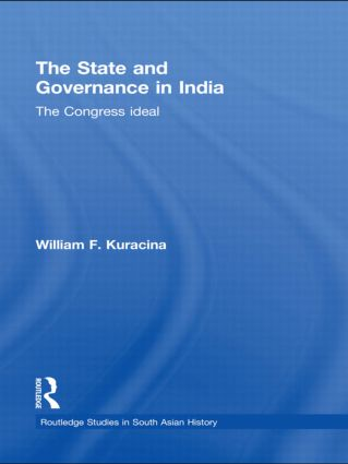 The State and Governance in India: The Congress Ideal, 1st Edition (Hardback) book cover