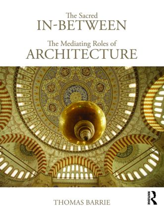 The Sacred In-Between: The Mediating Roles of Architecture: 1st Edition (e-Book) book cover