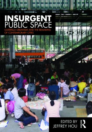 Insurgent Public Space: Guerrilla Urbanism and the Remaking of Contemporary Cities (Paperback) book cover