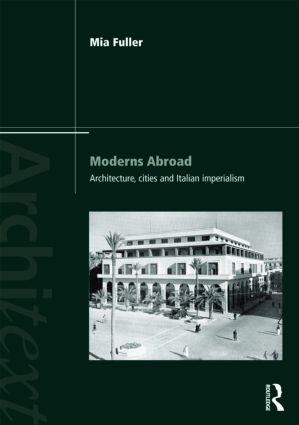 Moderns Abroad: Architecture, Cities and Italian Imperialism, 1st Edition (Paperback) book cover