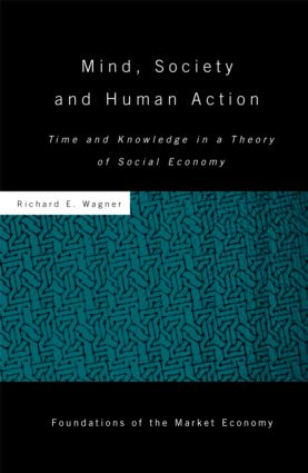 Mind, Society, and Human Action: Time and Knowledge in a Theory of Social Economy (Hardback) book cover