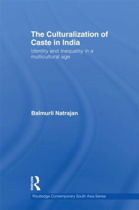 The Culturalization of Caste in India: Identity and Inequality in a Multicultural Age (Hardback) book cover