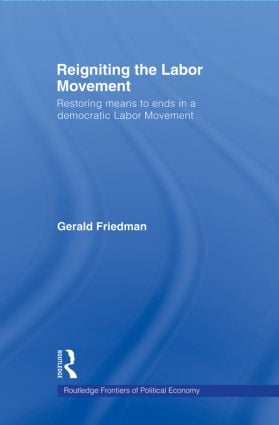 Reigniting the Labor Movement: Restoring means to ends in a democratic Labor Movement (Paperback) book cover