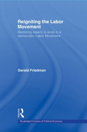 Reigniting the Labor Movement: Restoring means to ends in a democratic Labor Movement book cover
