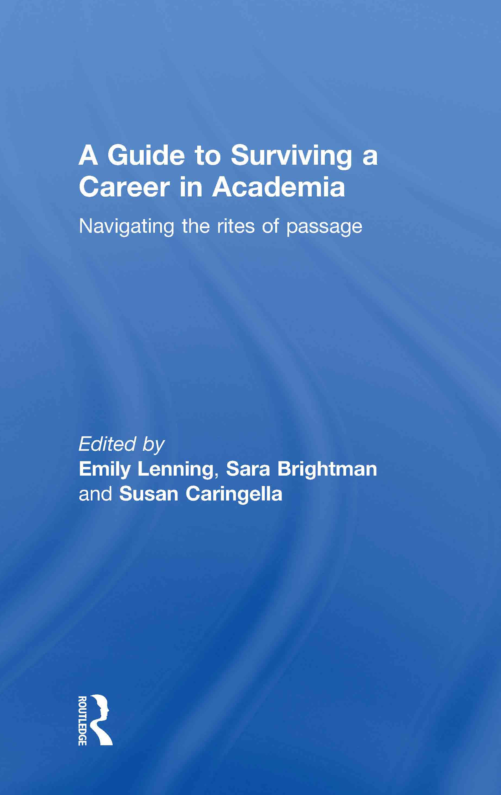 A Guide to Surviving a Career in Academia: Navigating the Rites of Passage, 1st Edition (Hardback) book cover