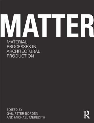 Matter: Material Processes in Architectural Production (Paperback) book cover