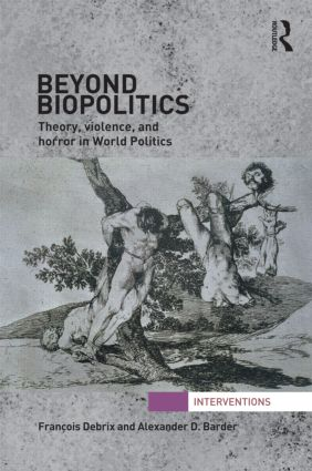Beyond Biopolitics: Theory, Violence, and Horror in World Politics (Hardback) book cover