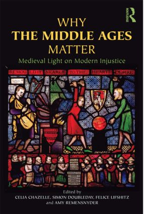 Why the Middle Ages Matter: Medieval Light on Modern Injustice (Paperback) book cover