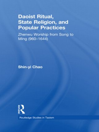 Daoist Ritual, State Religion, and Popular Practices: Zhenwu Worship from Song to Ming (960-1644) book cover