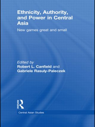 Ethnicity, Authority, and Power in Central Asia: New Games Great and Small (Hardback) book cover