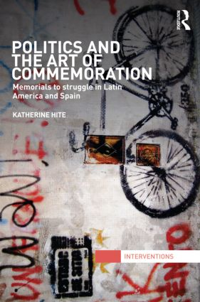 Politics and the Art of Commemoration: Memorials to struggle in Latin America and Spain, 1st Edition (Hardback) book cover
