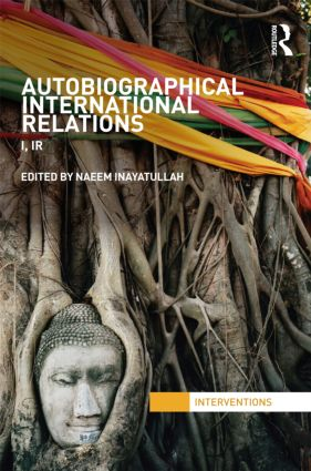 Autobiographical International Relations: I, IR, 1st Edition (Paperback) book cover