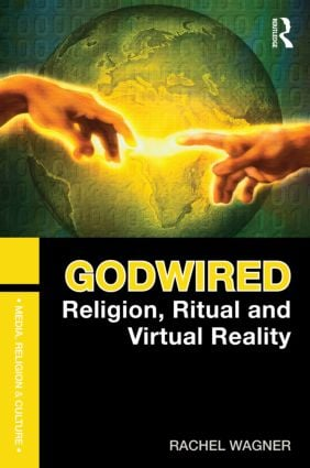 Godwired: Religion, Ritual and Virtual Reality (Paperback) book cover