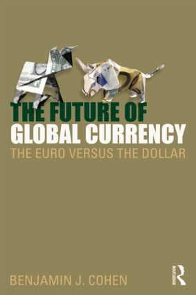 The Future of Global Currency: The Euro Versus the Dollar, 1st Edition (Paperback) book cover