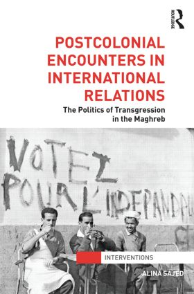 Postcolonial Encounters in International Relations: The Politics of Transgression in the Maghreb (Hardback) book cover