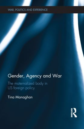 Gender, Agency and War: The Maternalized Body in US Foreign Policy (Hardback) book cover