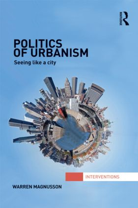 Politics of Urbanism: Seeing Like a City, 1st Edition (Hardback) book cover