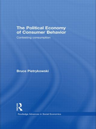 The Political Economy of Consumer Behavior: Contesting Consumption (Paperback) book cover