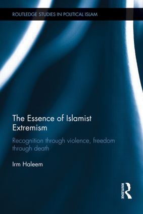The Essence of Islamist Extremism: Recognition through Violence, Freedom through Death (Hardback) book cover