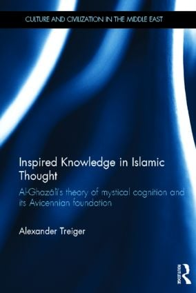 Inspired Knowledge in Islamic Thought: Al-Ghazali's Theory of Mystical Cognition and Its Avicennian Foundation (Hardback) book cover