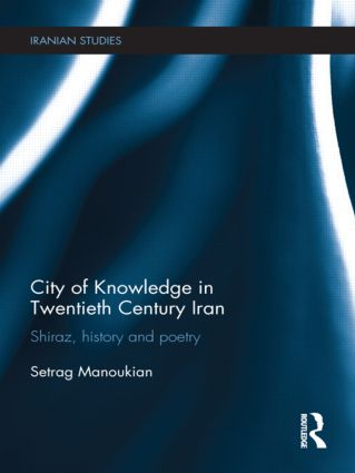 City of Knowledge in Twentieth Century Iran: Shiraz, History and Poetry book cover