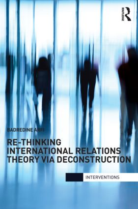 Re-Thinking International Relations Theory via Deconstruction (Hardback) book cover